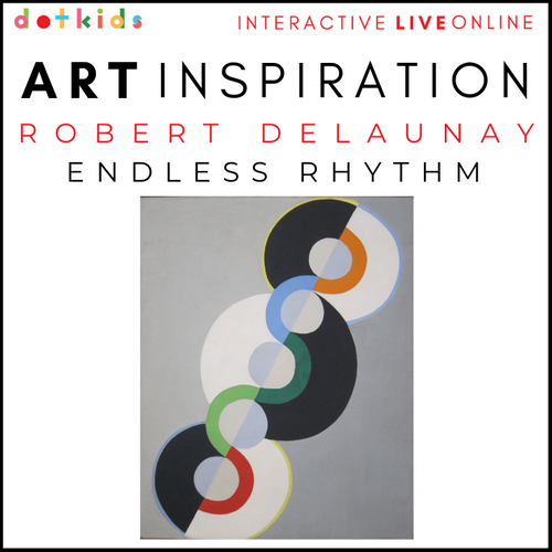 ROBERT DELAUNAY'S ENDLESS RHYTHM: Art Inspiration Workshop: Live Online: Fri 22nd Jan 1.30pm