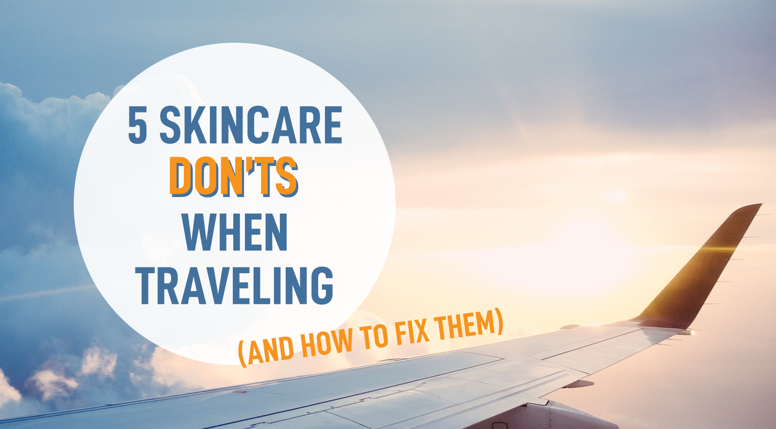 5 SKINCARE DON'TS WHEN TRAVELING | by DERMABELL