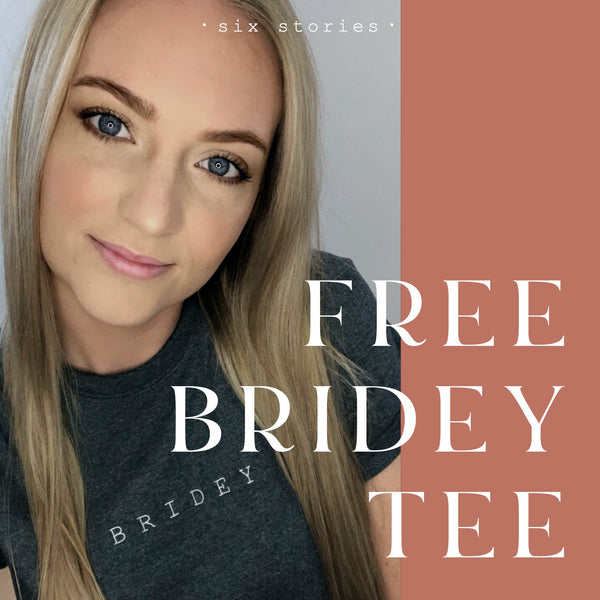 Claim your free BRIDEY tee - Six Stories