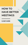 How to have better meetings