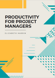 Productivity for Project Managers Ebook
