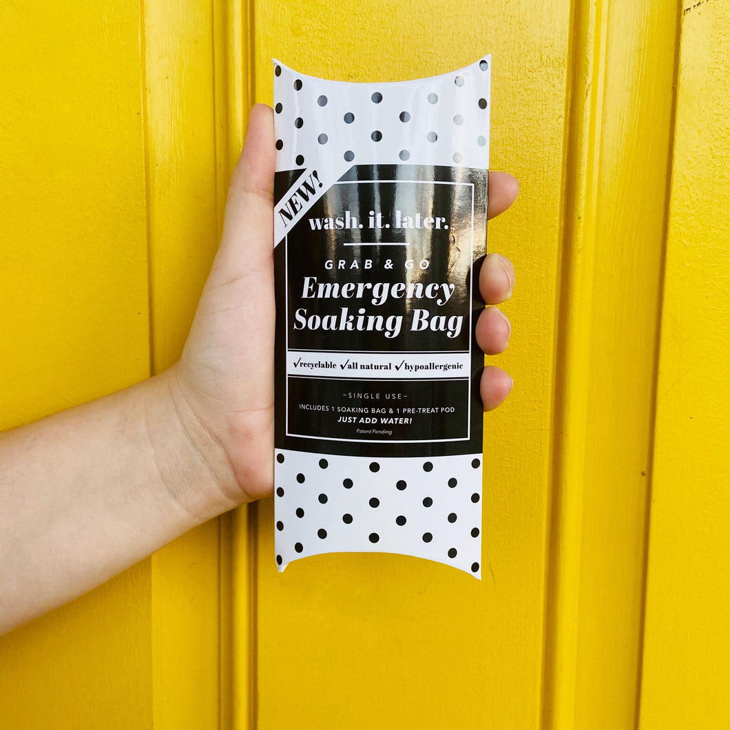 Wash. It. Later. Emergency Soaking Bags