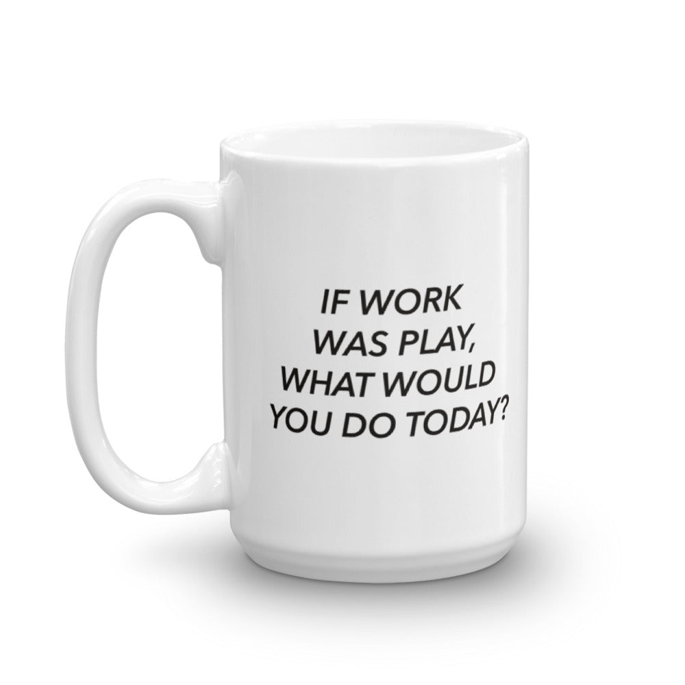 If Work Was Play Mug