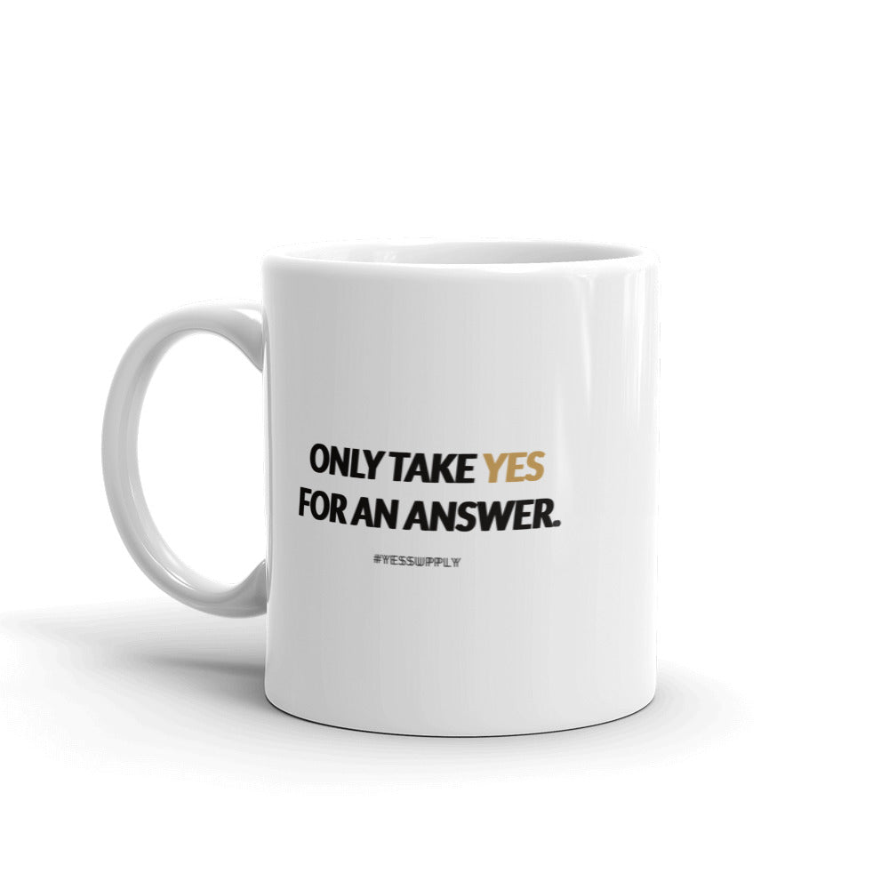 Only Take Yes Mug