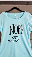 Load image into Gallery viewer, T-Shirt - Nope Not Today - Womens - Vinyl