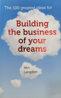 The 100 Greatest Ideas for Building the Business of Your Dream