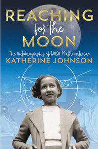 Reaching for the Moon: The Autobiography of NASA Mathematician Katherine Johnson - Chapter Book