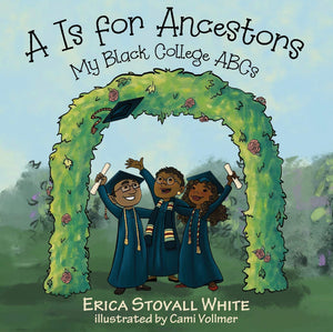 A Is For Ancestors: My Black College ABCs - Paperback