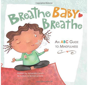 Breathe, Baby, Breathe: An ABC Guide to Mindfulness - Paperback