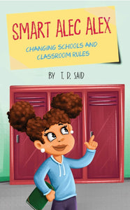 SMART ALEC ALEX: Changing Schools and Classroom Rules - Chapter Book