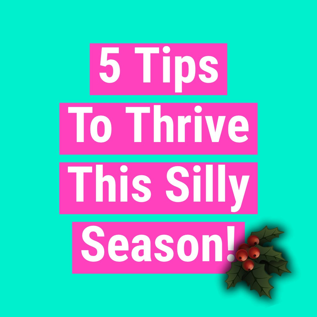 5 Tips To Thrive Not Just Survive The Holiday Season