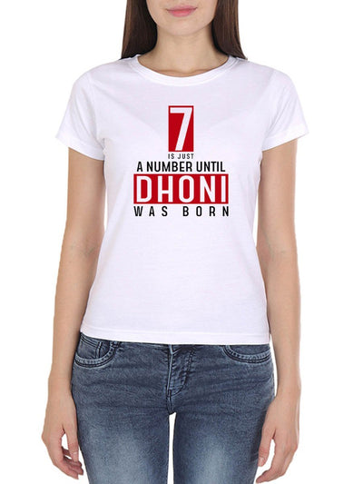 7 Is Just A Number Until Dhoni Was Born Women's White Half Sleeve Round Neck T-Shirt - DrunkenMonk
