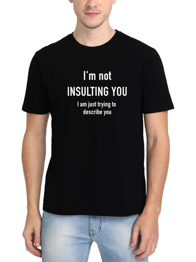 I'm Not Insulting You I Am Just Trying To Describe You Men's Black Half Sleeve Round Neck T-Shirt