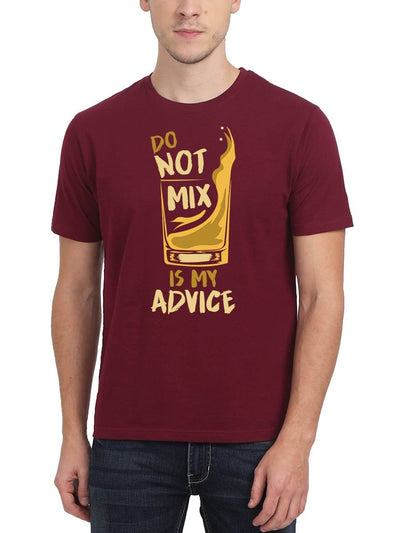 Do Not Mix Is My Advice Stoner Men's Maroon Round Neck T-Shirt - DrunkenMonk