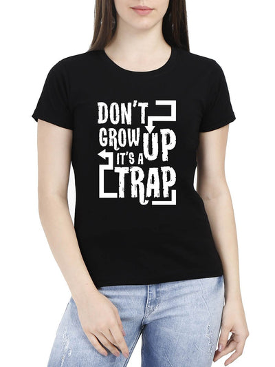 Don't Grow Up It's A Trap Women's Black Half Sleeve Round Neck T-Shirt - DrunkenMonk