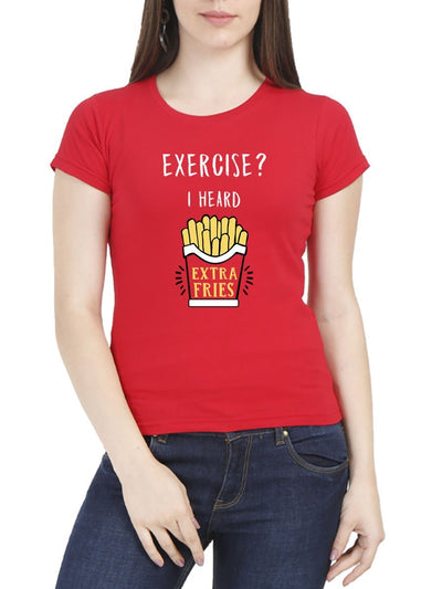 Exercise I Heard Extra Fries Women's Red Half Sleeve Round Neck T-Shirt - DrunkenMonk