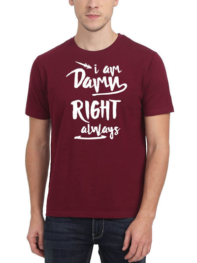 I Am Damn Right Always Men's Maroon Round Neck T-Shirt - DrunkenMonk