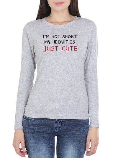 I'm Not Short My Height Is Just Cute Women's Grey Melange Full Sleeve Round Neck T-Shirt - DrunkenMonk