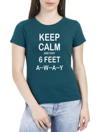 Keep Calm And Stay 6 Feet Away Women's Petrol Half Sleeve Round Neck T-Shirt - DrunkenMonk
