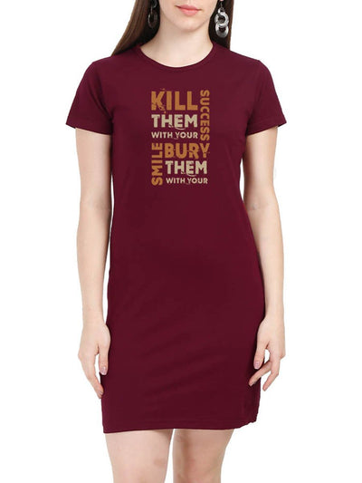 Kill Them With Your Success Bury Them With Your Smile Women's Maroon Half Sleeve T-Shirt Dress - DrunkenMonk