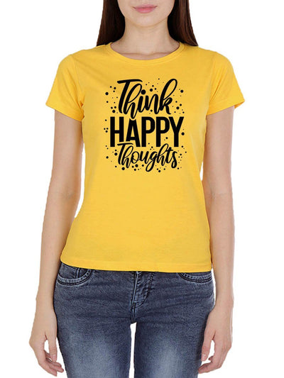 Think Happy Thoughts Women's Yellow Half Sleeve Round Neck T-Shirt - DrunkenMonk