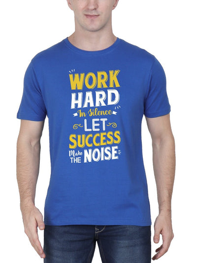 Work Hard In Silence Let Success Make The Noise Men's Royal Blue Half Sleeve Round Neck T-Shirt - DrunkenMonk