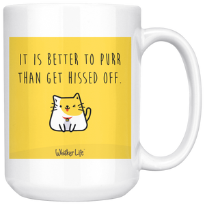It Is Better To Purr Than Get Hissed Off - Whisker Life Large 15 oz Coffee Mug