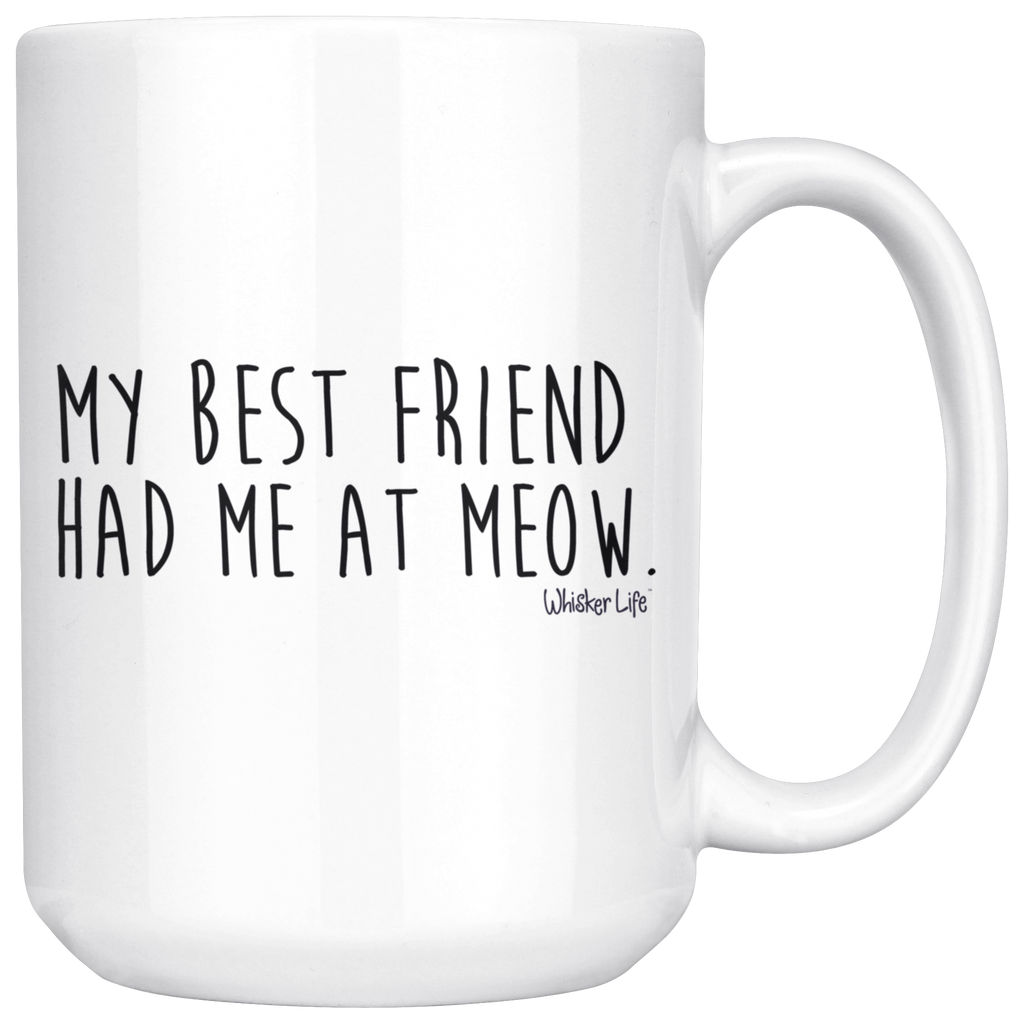 My Best Friend Had Me At Meow - Large 15oz Coffee Mug