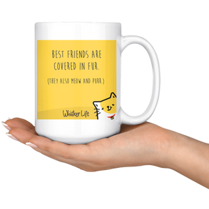 Best Friends Are Covered In Fur - Whisker Life - Large 15 oz Coffee Mug