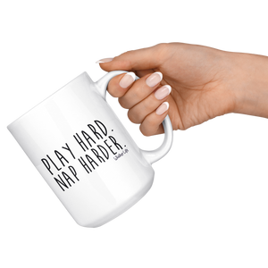 Play Hard. Nap Harder. - Large 15oz Coffee Mug