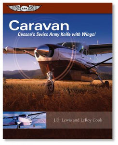 ASA Caravan - Cessna's Swiss Army Knife With Wings - by J.D Lewis and LeRoy Cook