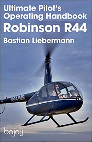 Ultimate Pilot's Operating Handbook Robinson R44 - by Bastian Liebermann