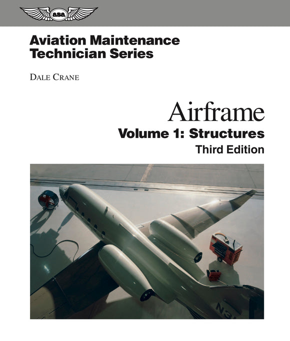 ASA Aviation Matienance Technician Series - Airframe Volume 1 Third Edition by Dale Crane