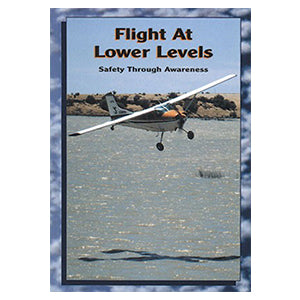 Flight at Lower Levels - Safety Through Awareness - by John Freeman