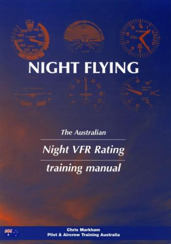 The Australian Night VFR Rating Training Manual - by Chris Markham, Pilot & Aircrew Training Australia