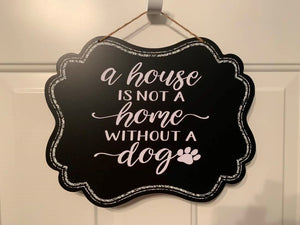 "Chalkboard ""A house is not a home without a dog"" Sign"