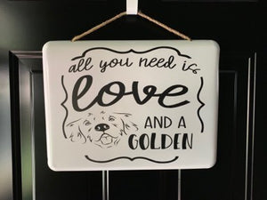 """All you need is LOVE and a GOLDEN"" White Enamel Sign"