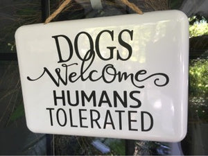 "White Enamel ""Dogs Welcome Humans Tolerated"" Metal Sign"