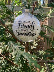 "Plastic Clear Ornament filled with snowballs ""The Truest Friends Have Four Paws"""