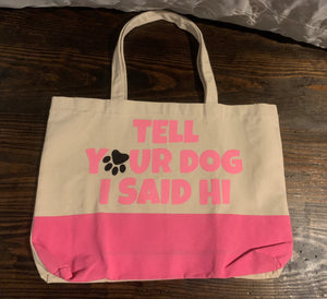 """Tell Your Dog I Said Hi"" Pink Canvas Tote"
