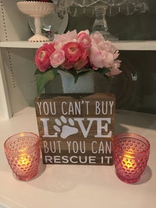 "Wood Sign ""You Can't Buy Love But You Can Rescue It"""