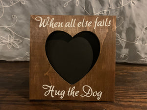 "Handmade, Wood Picture Frame ""When all else fails Hug the Dog"""