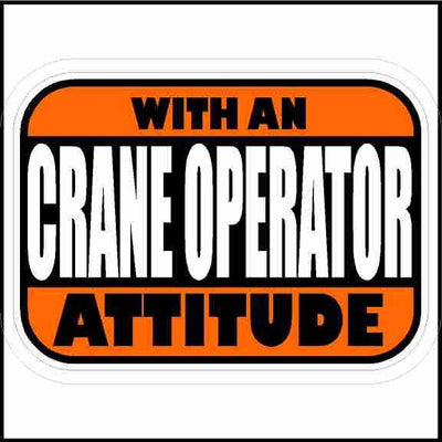 Crane Operator with an Attitude Hard Hat Sticker rectangle