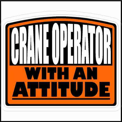 Crane Operator with an Attitude Hard Hat Sticker curved top