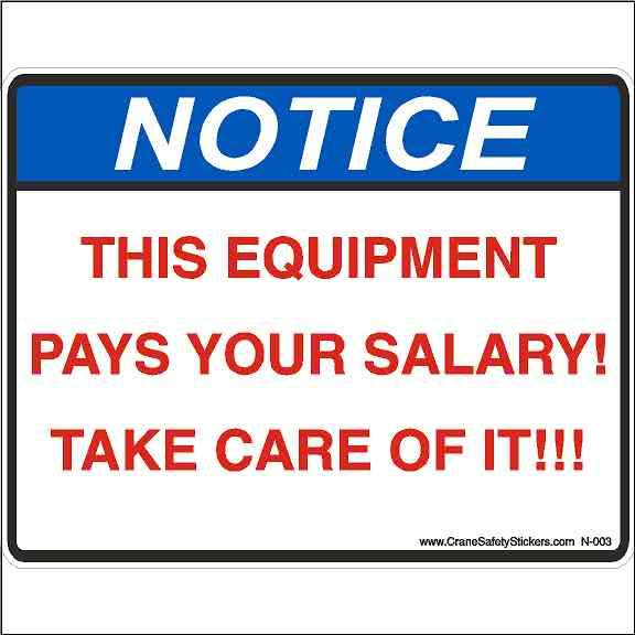 NOTICE This Equipment Pays Your Salary Take Care Of IT!