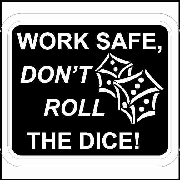 Work Safe Don't Roll The Dice Sticker