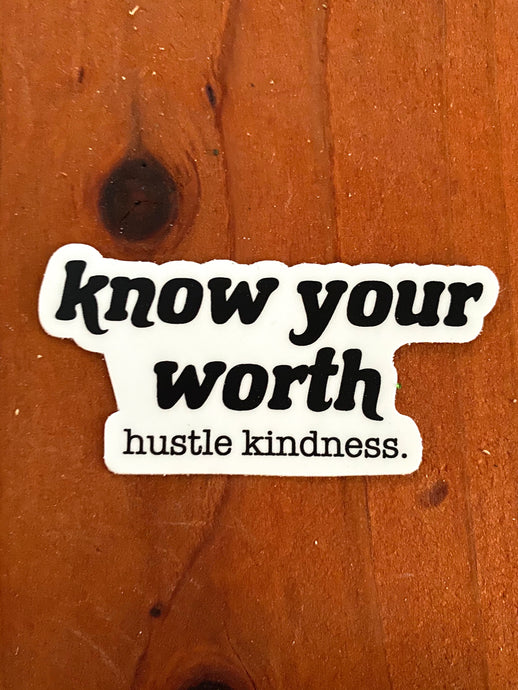 Know Your Worth Hustle Kindness Sticker