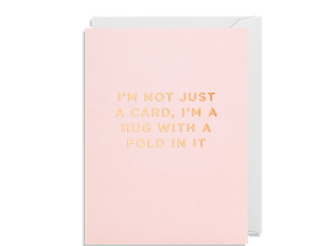 I'm Not Just A Card, I'm A Hug With A Fold In It Mini Card