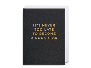 It's Never Too Late To Become A Rockstar