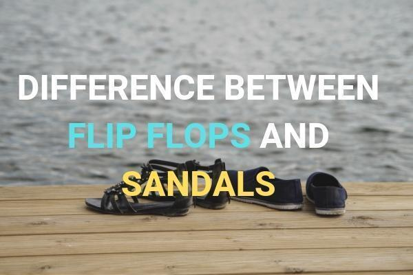 a6422499433c9 Difference Between Flip Flops And Sandals - LeafySouls